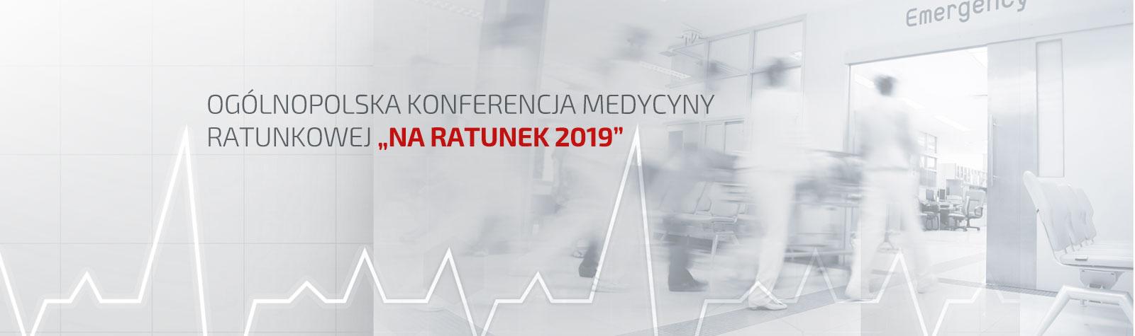 """Ogólnopolska Konferencja Medycyny Ratunkowej """"Na Ratunek 2019"""""""